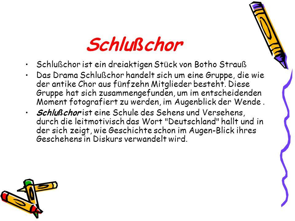 Schlu ß chor Schlu ß chor ist ein dreiaktigen St ü ck von Botho Strau ß Das Drama Schlu ß chor handelt sich um eine Gruppe, die wie der antike Chor au
