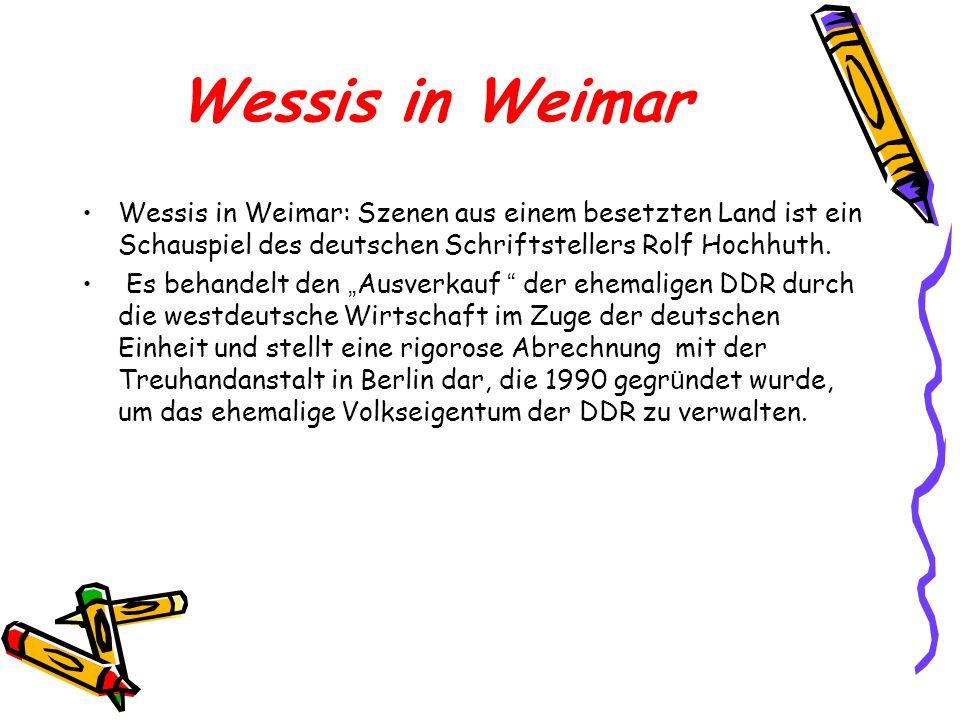 Wessis in Weimar Wessis in Weimar: Szenen aus einem besetzten Land ist ein Schauspiel des deutschen Schriftstellers Rolf Hochhuth. Es behandelt den Au