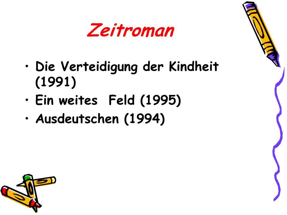 Zeitroman Die Verteidigung der Kindheit (1991) Ein weites Feld (1995) Ausdeutschen (1994)