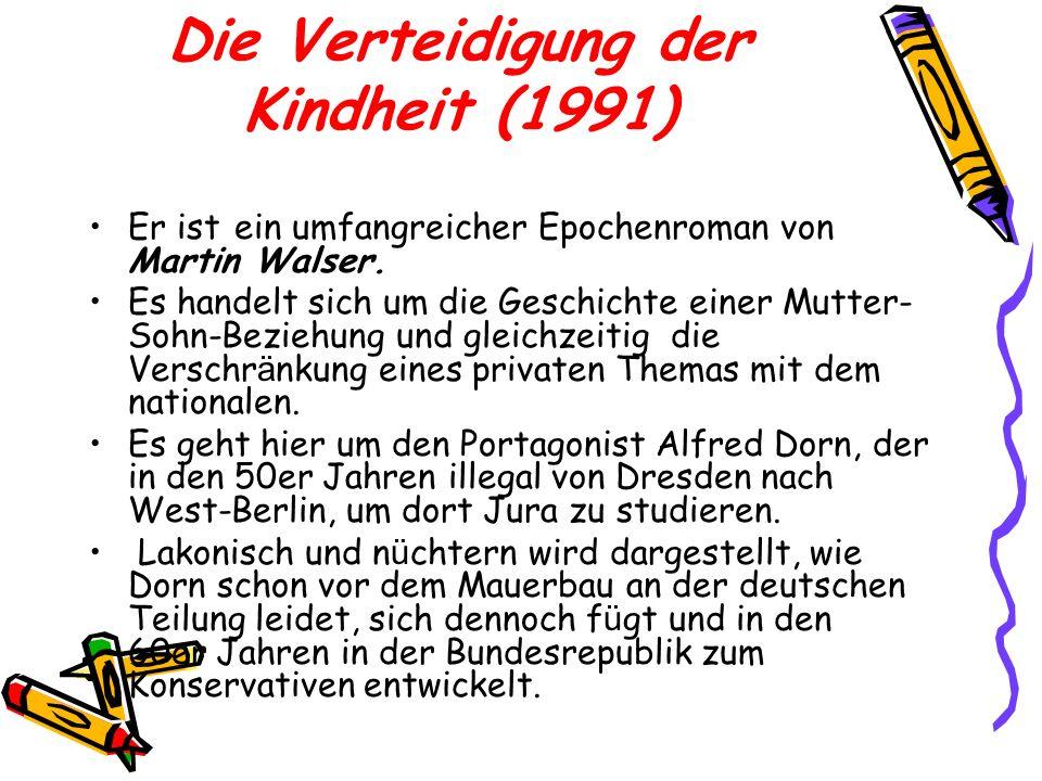 Die Verteidigung der Kindheit (1991) Er ist ein umfangreicher Epochenroman von Martin Walser. Es handelt sich um die Geschichte einer Mutter- Sohn-Bez