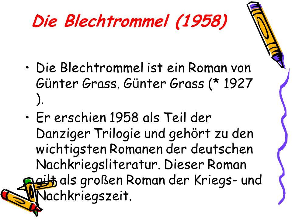 Die Blechtrommel (1958) Die Blechtrommel ist ein Roman von G ü nter Grass. G ü nter Grass (* 1927 ). Er erschien 1958 als Teil der Danziger Trilogie u