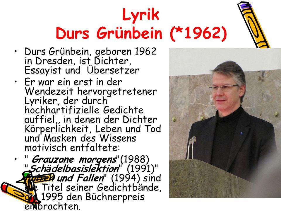 Lyrik Durs Gr ü nbein (*1962) Durs Gr ü nbein, geboren 1962 in Dresden, ist Dichter, Essayist und Ü bersetzer Er war ein erst in der Wendezeit hervorg