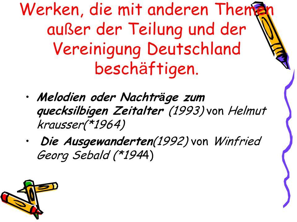 Werken, die mit anderen Themen au ß er der Teilung und der Vereinigung Deutschland besch ä ftigen. Melodien oder Nachtr ä ge zum quecksilbigen Zeitalt