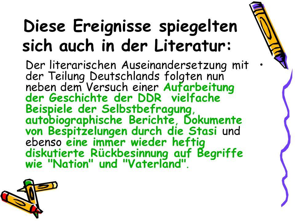 Diese Ereignisse spiegelten sich auch in der Literatur: Der literarischen Auseinandersetzung mit der Teilung Deutschlands folgten nun neben dem Versuc