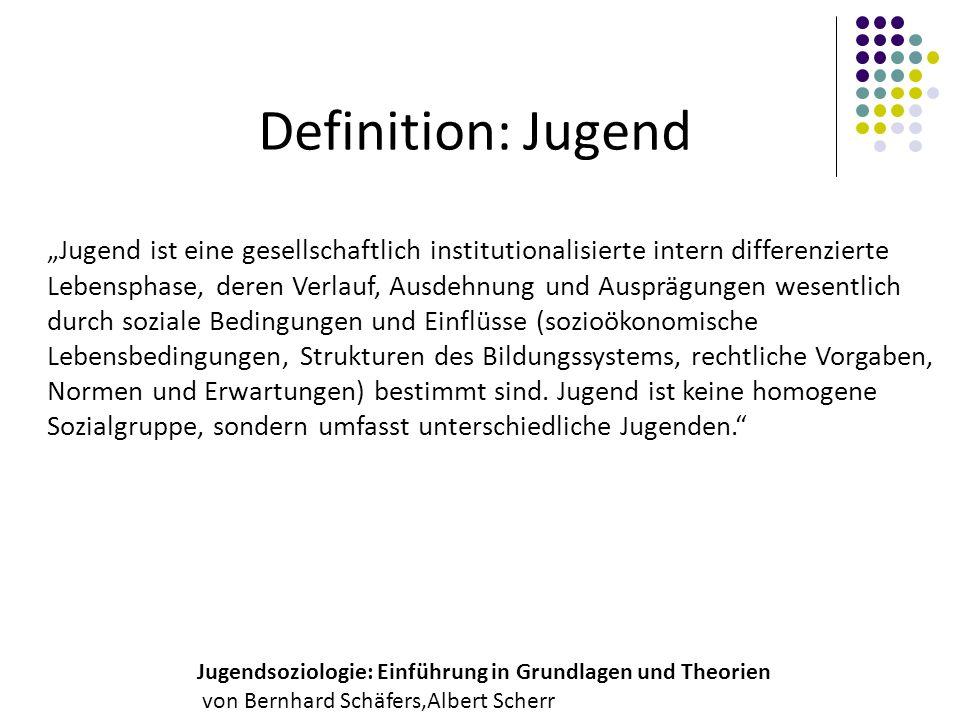 Definition: Jugend Jugend ist eine gesellschaftlich institutionalisierte intern differenzierte Lebensphase, deren Verlauf, Ausdehnung und Ausprägungen