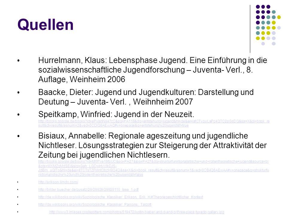 Quellen Hurrelmann, Klaus: Lebensphase Jugend. Eine Einführung in die sozialwissenschaftliche Jugendforschung – Juventa- Verl., 8. Auflage, Weinheim 2