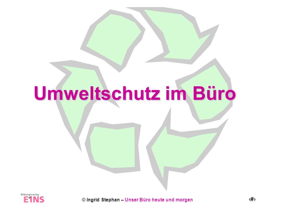 © Ingrid Stephan – Unser Büro heute und morgen 2 Belastungsquellen für Umwelt und Gesundheit Materialverbauch Energieverbrauch Lärm Schadstoff– belastung Papier, Verpackungsmaterialien...