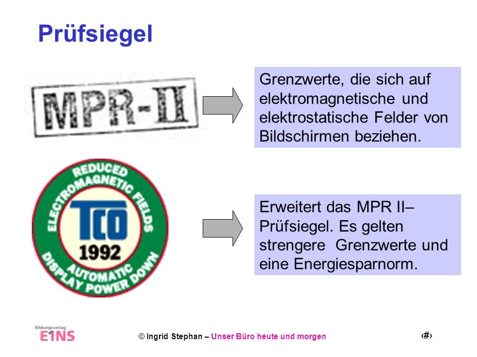 © Ingrid Stephan – Unser Büro heute und morgen 5 Prüfsiegel Grenzwerte, die sich auf elektromagnetische und elektrostatische Felder von Bildschirmen beziehen.