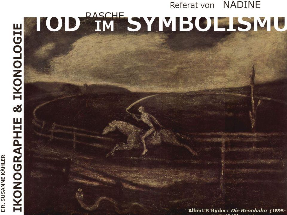 TOD IM SYMBOLISMUS Albert P. Ryder: Die Rennbahn (1895- 1910) Referat von NADINE RASCHE DR. SUSANNE KÄHLER IKONOGRAPHIE & IKONOLOGIE