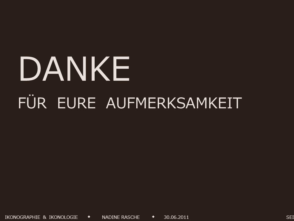 DANKE FÜR EURE AUFMERKSAMKEIT IKONOGRAPHIE & IKONOLOGIE NADINE RASCHE 30.06.2011 SEITE 12 von 15