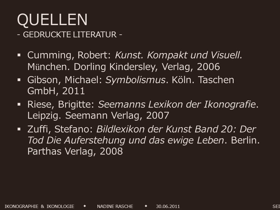 QUELLEN - GEDRUCKTE LITERATUR - Cumming, Robert: Kunst. Kompakt und Visuell. München. Dorling Kindersley, Verlag, 2006 Gibson, Michael: Symbolismus. K