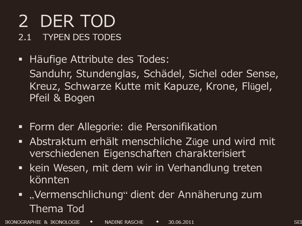 2 DER TOD 2.1 TYPEN DES TODES 2.1.1 PSYCHOPOMPOS (GRIECH.) SEELENGELEITER FÜHRER UND HELFER INS JENSEITS VERKÖRPERT WUNSCH NACH SANFTEN TOD TRITT HÄUFIG AUCH ALS WEIBLICHES WESEN AUF (TODESENGEL) NEUTRAL & UNNAHBAR IKONOGRAPHIE & IKONOLOGIE NADINE RASCHE 30.06.2011 SEITE 6 von 15