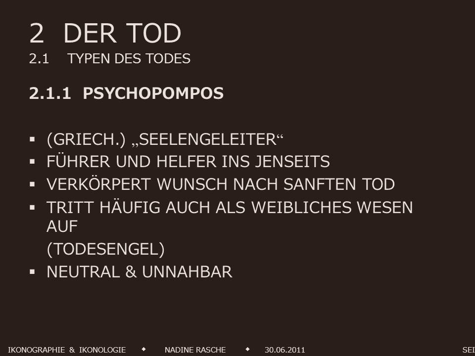 2 DER TOD 2.1 TYPEN DES TODES 2.1.1 PSYCHOPOMPOS (GRIECH.) SEELENGELEITER FÜHRER UND HELFER INS JENSEITS VERKÖRPERT WUNSCH NACH SANFTEN TOD TRITT HÄUF
