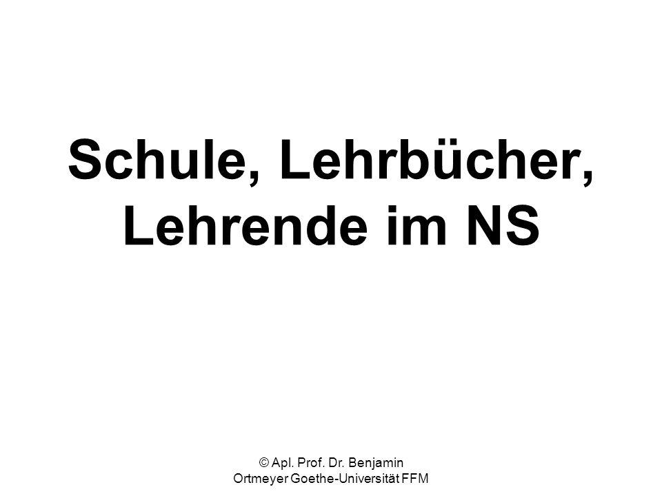 © Apl. Prof. Dr. Benjamin Ortmeyer Goethe-Universität FFM Schule, Lehrbücher, Lehrende im NS