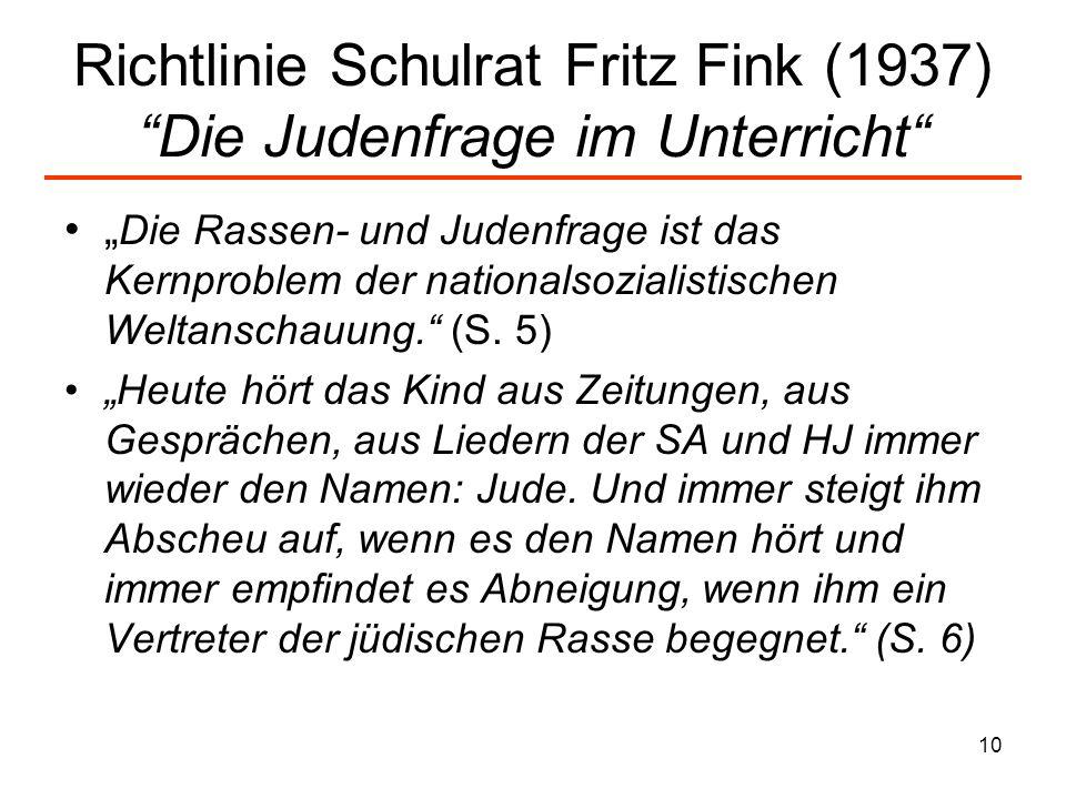 10 Richtlinie Schulrat Fritz Fink (1937) Die Judenfrage im Unterricht Die Rassen- und Judenfrage ist das Kernproblem der nationalsozialistischen Welta