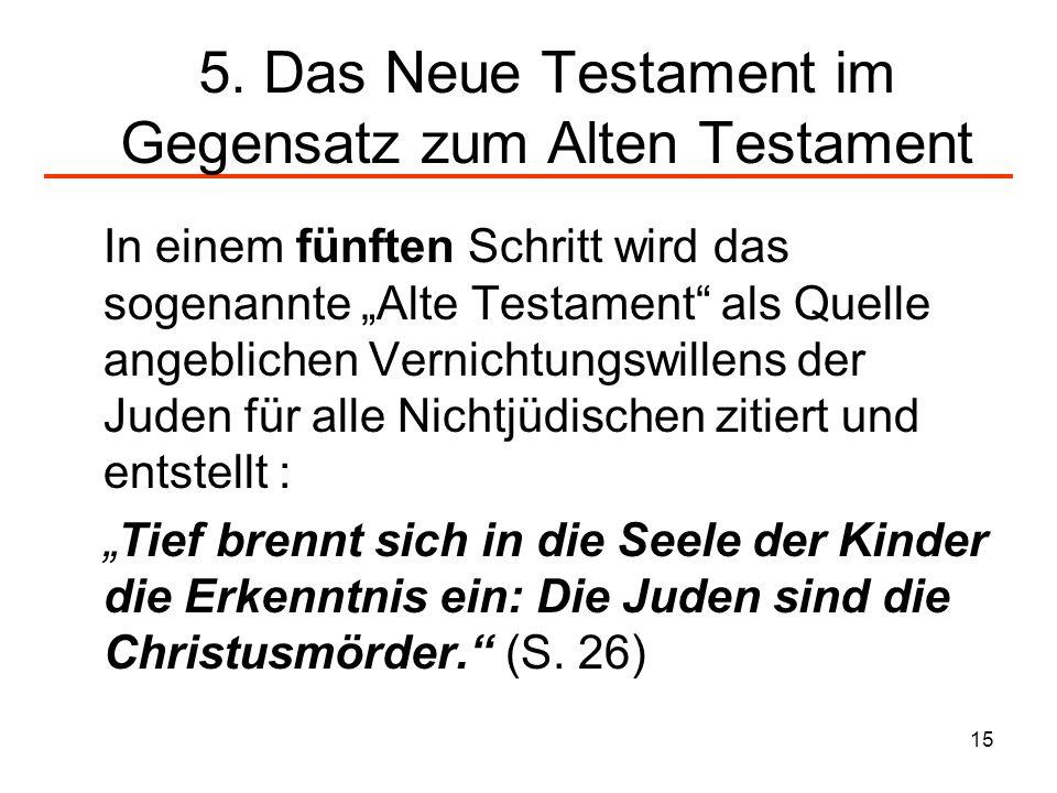 15 5. Das Neue Testament im Gegensatz zum Alten Testament In einem fünften Schritt wird das sogenannte Alte Testament als Quelle angeblichen Vernichtu