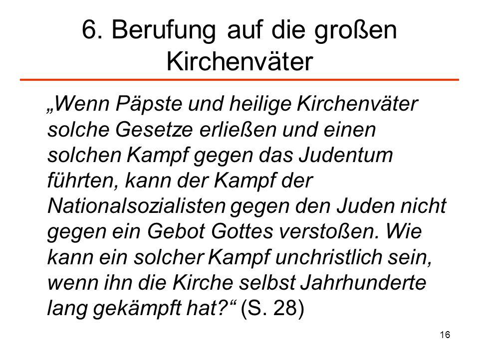 16 6. Berufung auf die großen Kirchenväter Wenn Päpste und heilige Kirchenväter solche Gesetze erließen und einen solchen Kampf gegen das Judentum füh