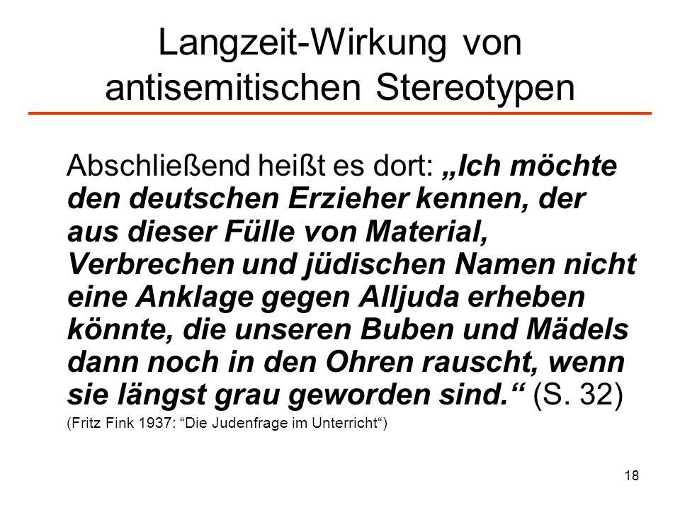 18 Langzeit-Wirkung von antisemitischen Stereotypen Abschließend heißt es dort: Ich möchte den deutschen Erzieher kennen, der aus dieser Fülle von Mat