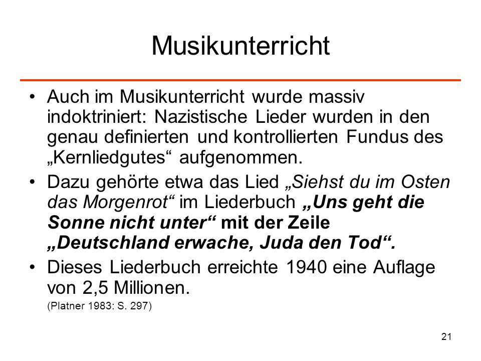 21 Musikunterricht Auch im Musikunterricht wurde massiv indoktriniert: Nazistische Lieder wurden in den genau definierten und kontrollierten Fundus de