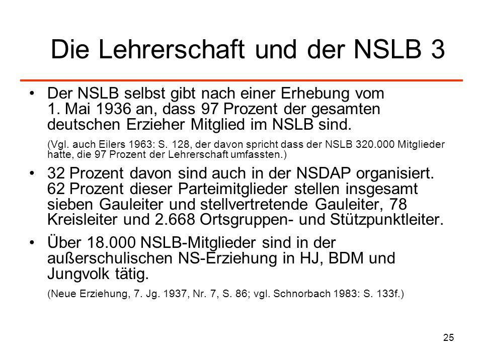 25 Die Lehrerschaft und der NSLB 3 Der NSLB selbst gibt nach einer Erhebung vom 1. Mai 1936 an, dass 97 Prozent der gesamten deutschen Erzieher Mitgli