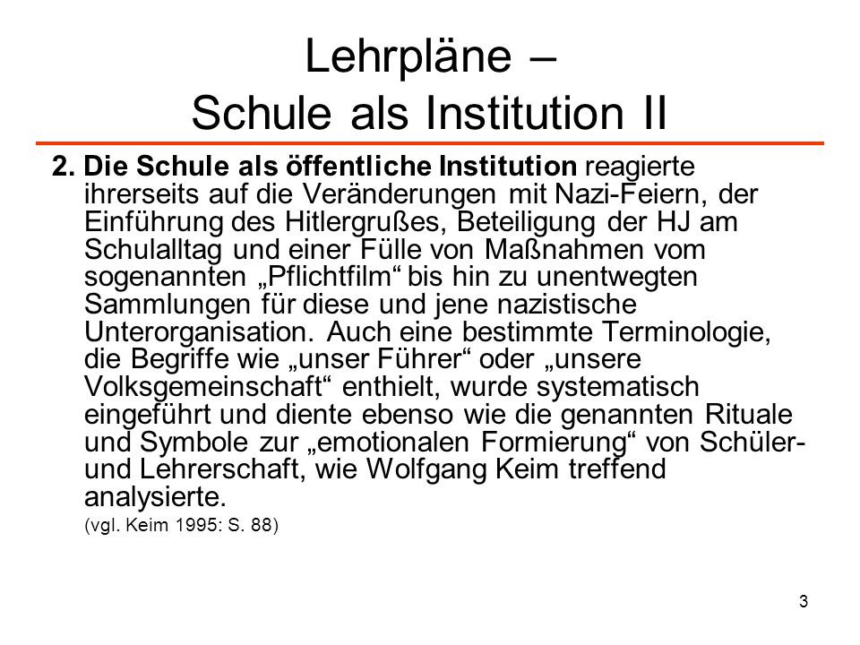 3 Lehrpläne – Schule als Institution II 2. Die Schule als öffentliche Institution reagierte ihrerseits auf die Veränderungen mit Nazi-Feiern, der Einf
