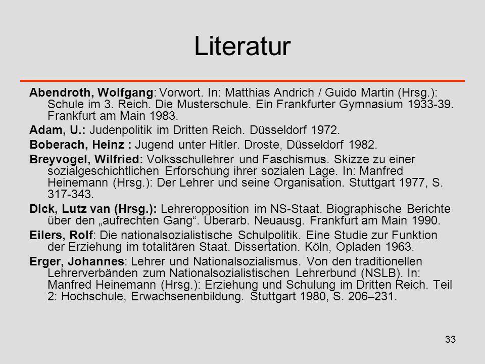 33 Literatur Abendroth, Wolfgang: Vorwort. In: Matthias Andrich / Guido Martin (Hrsg.): Schule im 3. Reich. Die Musterschule. Ein Frankfurter Gymnasiu