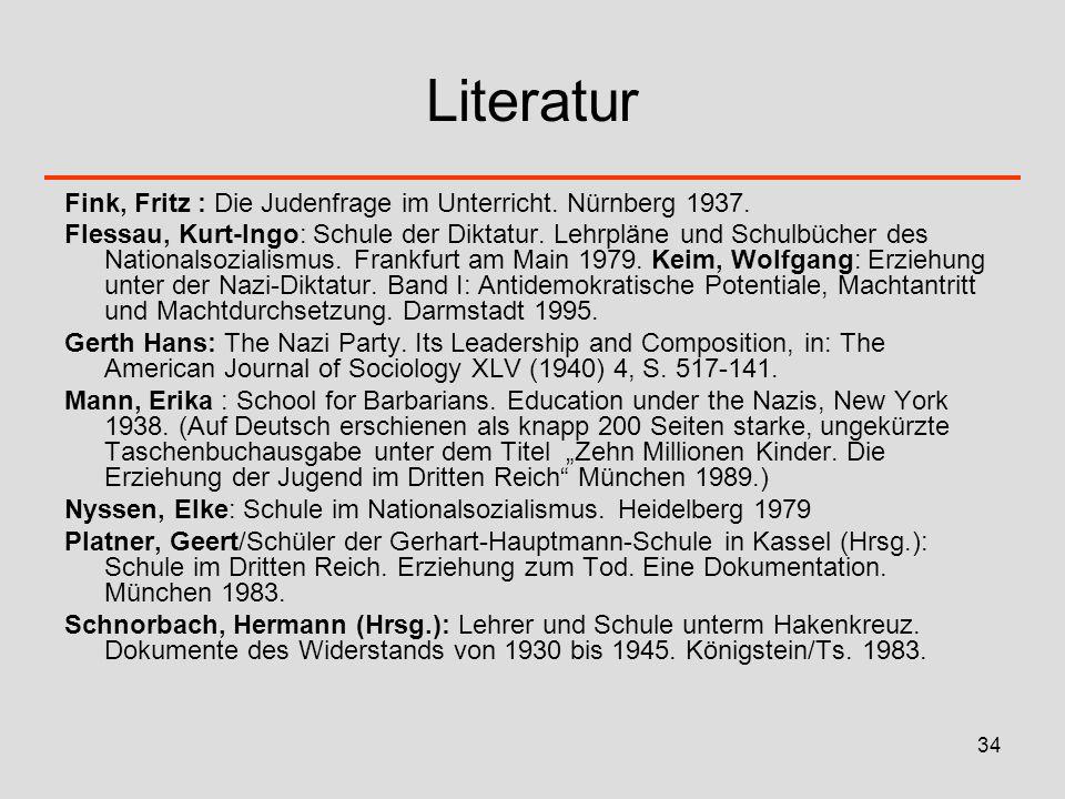 34 Literatur Fink, Fritz : Die Judenfrage im Unterricht. Nürnberg 1937. Flessau, Kurt-Ingo: Schule der Diktatur. Lehrpläne und Schulbücher des Nationa