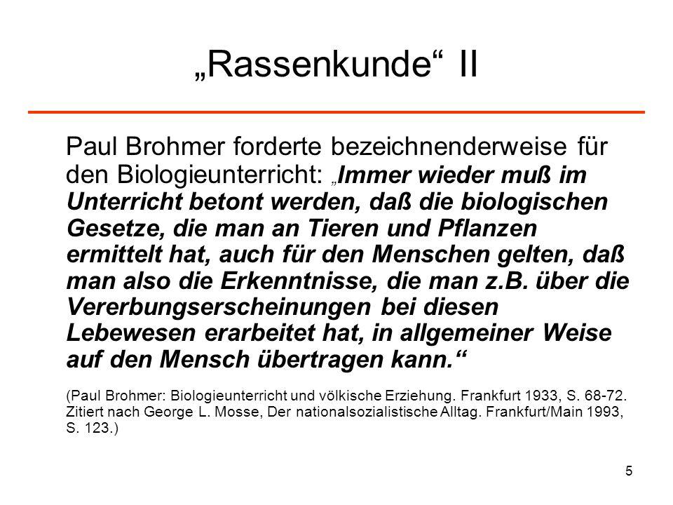5 Rassenkunde II Paul Brohmer forderte bezeichnenderweise für den Biologieunterricht: Immer wieder muß im Unterricht betont werden, daß die biologisch