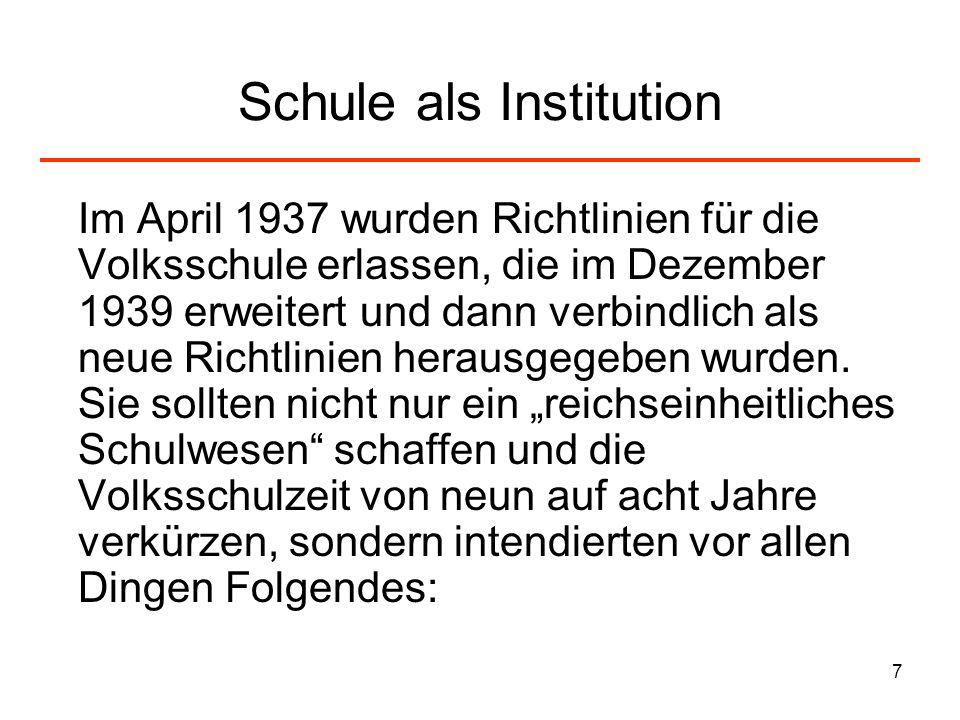 7 Schule als Institution Im April 1937 wurden Richtlinien für die Volksschule erlassen, die im Dezember 1939 erweitert und dann verbindlich als neue R