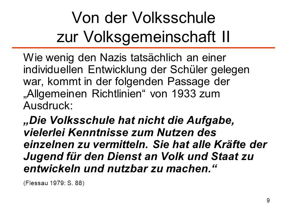 9 Von der Volksschule zur Volksgemeinschaft II Wie wenig den Nazis tatsächlich an einer individuellen Entwicklung der Schüler gelegen war, kommt in de