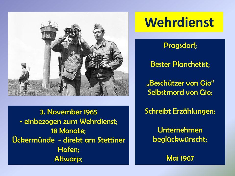 Wehrdienst 3. November 1965 - einbezogen zum Wehrdienst; 18 Monate; Ückermünde - direkt am Stettiner Hafen; Altwarp; Pragsdorf; Bester Planchetist; Be