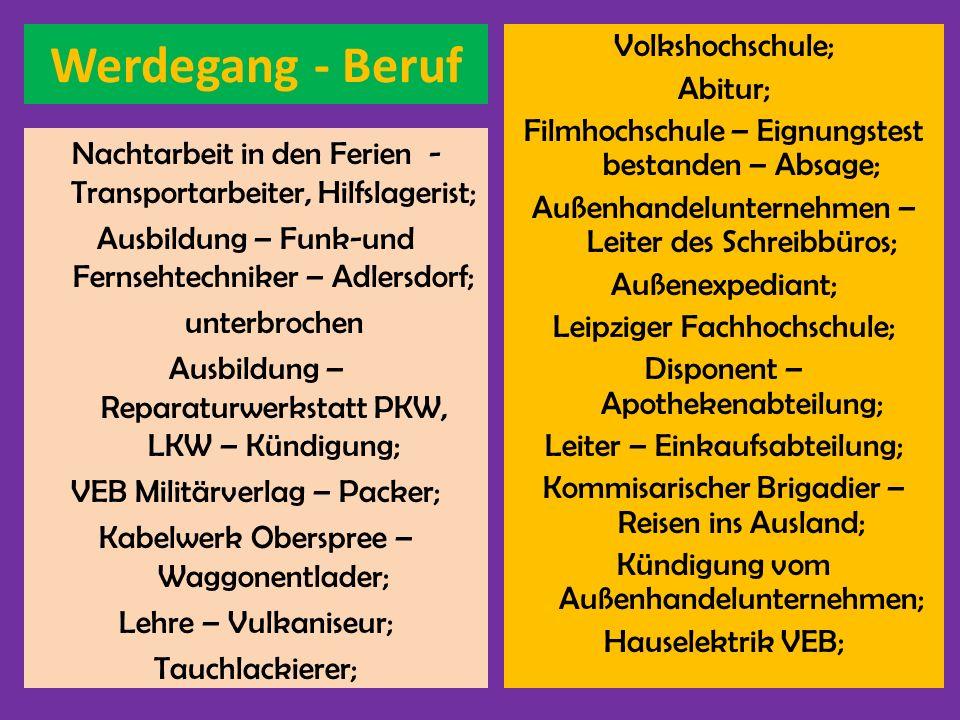 Werdegang - Beruf Nachtarbeit in den Ferien - Transportarbeiter, Hilfslagerist; Ausbildung – Funk-und Fernsehtechniker – Adlersdorf; unterbrochen Ausb