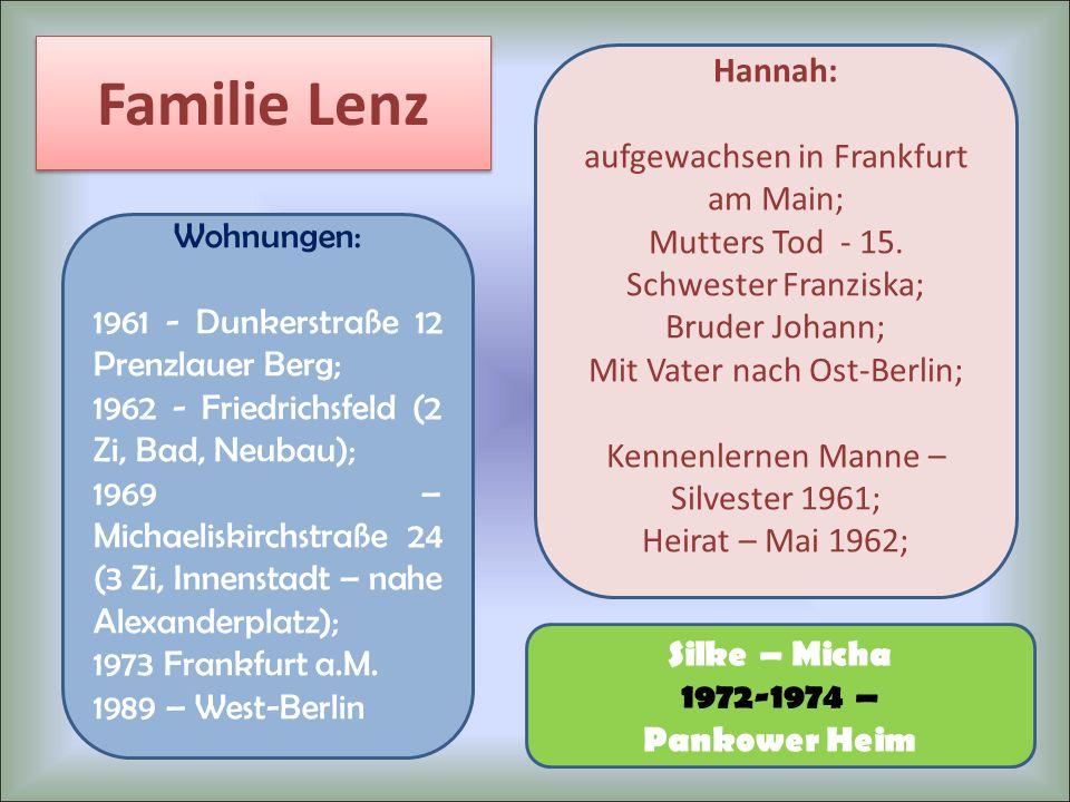 Familie Lenz Wohnungen: 1961 - Dunkerstraße 12 Prenzlauer Berg; 1962 - Friedrichsfeld (2 Zi, Bad, Neubau); 1969 – Michaeliskirchstraße 24 (3 Zi, Innen