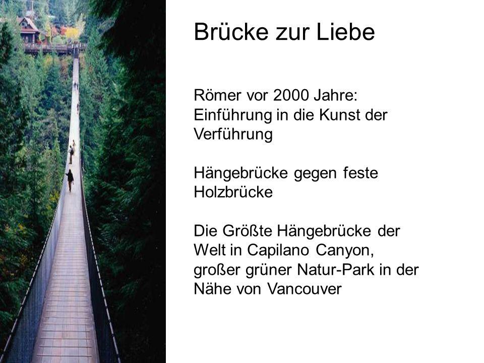 Brücke zur Liebe Römer vor 2000 Jahre: Einführung in die Kunst der Verführung Hängebrücke gegen feste Holzbrücke Die Größte Hängebrücke der Welt in Ca