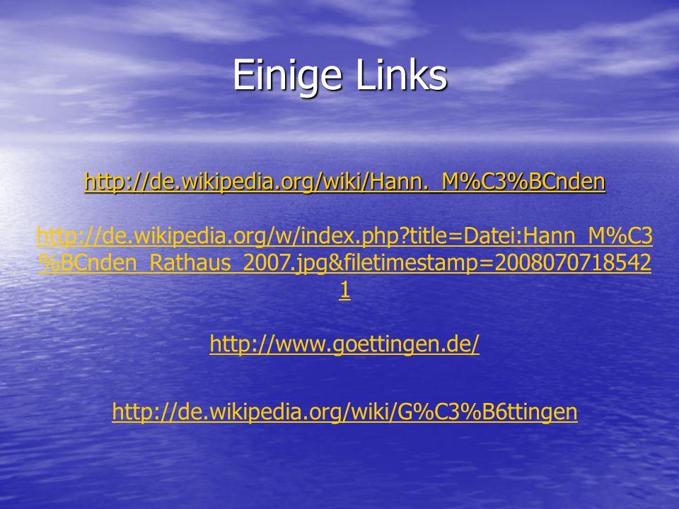 Einige Links http://de.wikipedia.org/wiki/Hann._M%C3%BCnden http://de.wikipedia.org/w/index.php?title=Datei:Hann_M%C3 %BCnden_Rathaus_2007.jpg&filetim