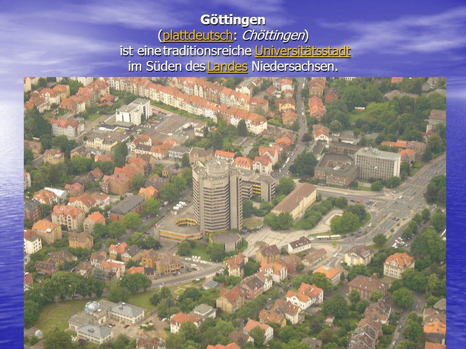Göttingen (plattdeutsch: Chöttingen) ist eine traditionsreiche Universitätsstadt im Süden des Landes Niedersachsen. plattdeutschUniversitätsstadt Land