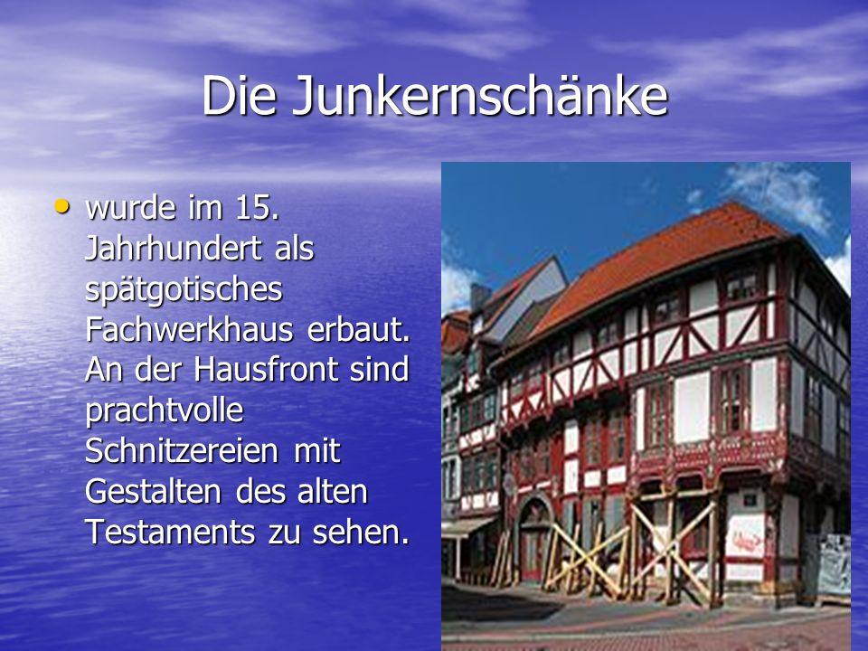 Die Junkernschänke wurde im 15. Jahrhundert als spätgotisches Fachwerkhaus erbaut. An der Hausfront sind prachtvolle Schnitzereien mit Gestalten des a