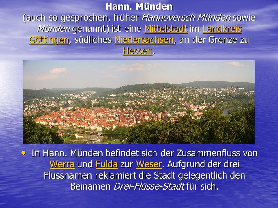 Hann. Münden (auch so gesprochen, früher Hannoversch Münden sowie Münden genannt) ist eine Mittelstadt im Landkreis Göttingen, südliches Niedersachsen