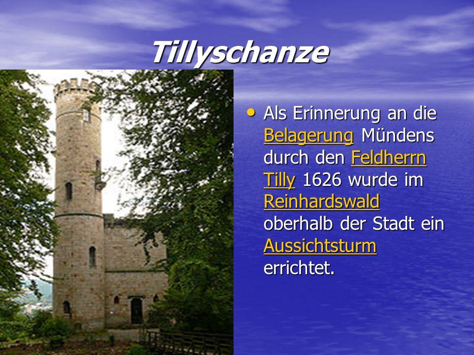 Tillyschanze Als Erinnerung an die Belagerung Mündens durch den Feldherrn Tilly 1626 wurde im Reinhardswald oberhalb der Stadt ein Aussichtsturm erric