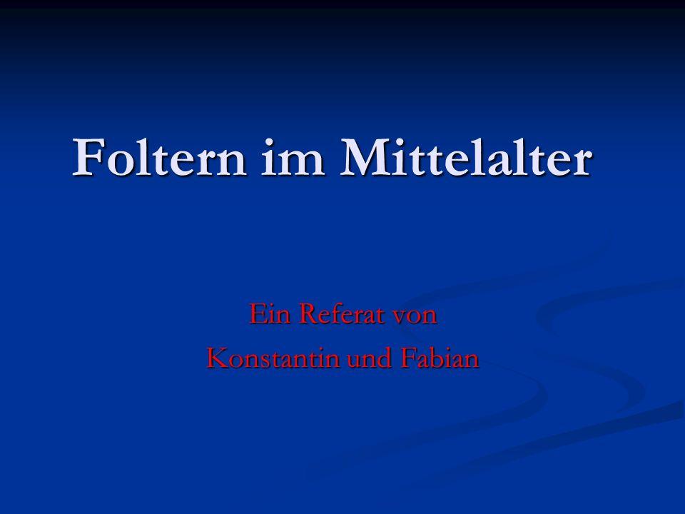 Foltern im Mittelalter Ein Referat von Konstantin und Fabian