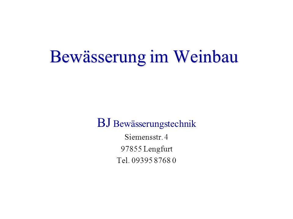 Bewässerung im Weinbau BJ Bewässerungstechnik Siemensstr. 4 97855 Lengfurt Tel. 09395 8768 0
