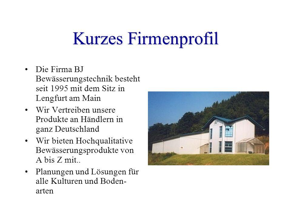 Kurzes Firmenprofil Die Firma BJ Bewässerungstechnik besteht seit 1995 mit dem Sitz in Lengfurt am Main Wir Vertreiben unsere Produkte an Händlern in