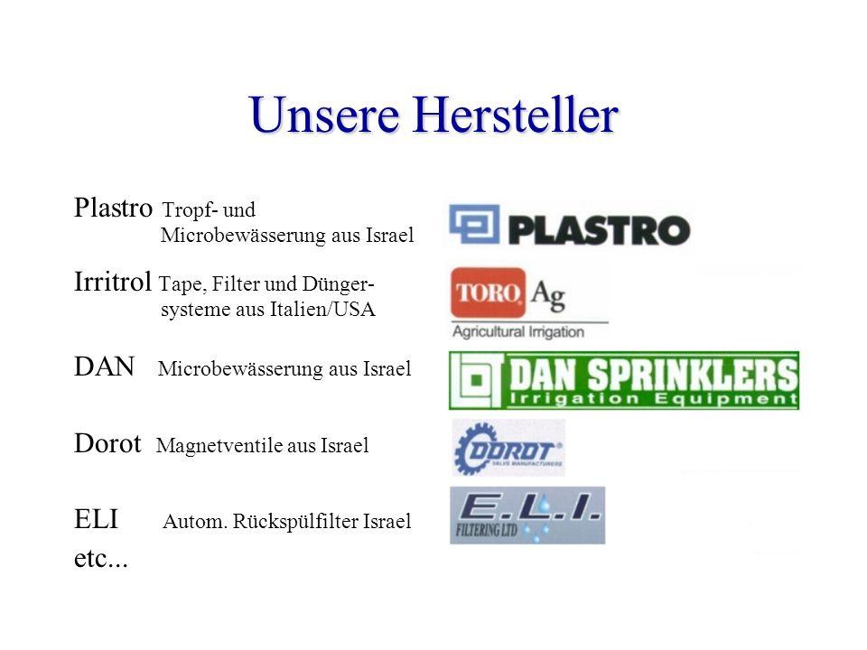 Unsere Hersteller Plastro Tropf- und Microbewässerung aus Israel Irritrol Tape, Filter und Dünger- systeme aus Italien/USA DAN Microbewässerung aus Is