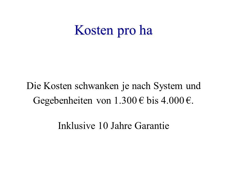 Kosten pro ha Die Kosten schwanken je nach System und Gegebenheiten von 1.300 bis 4.000. Inklusive 10 Jahre Garantie