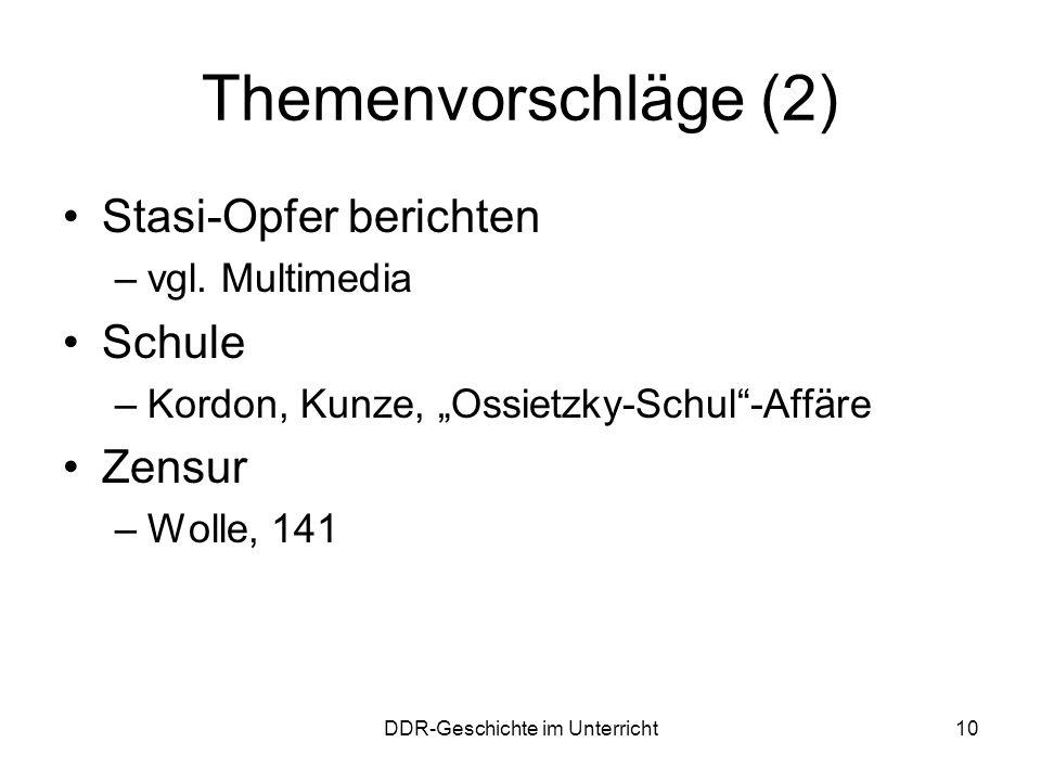 DDR-Geschichte im Unterricht10 Themenvorschläge (2) Stasi-Opfer berichten –vgl. Multimedia Schule –Kordon, Kunze, Ossietzky-Schul-Affäre Zensur –Wolle