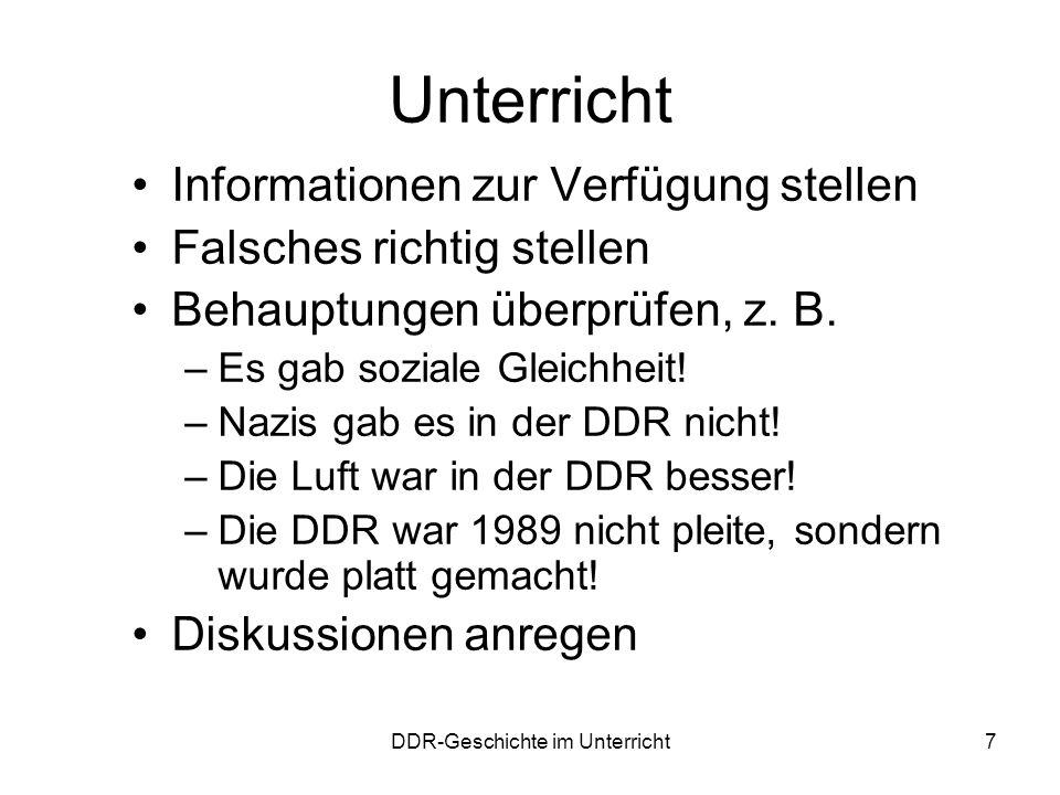 DDR-Geschichte im Unterricht7 Unterricht Informationen zur Verfügung stellen Falsches richtig stellen Behauptungen überprüfen, z. B. –Es gab soziale G