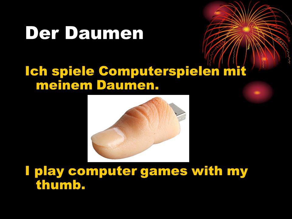Der Daumen Ich spiele Computerspielen mit meinem Daumen. I play computer games with my thumb.
