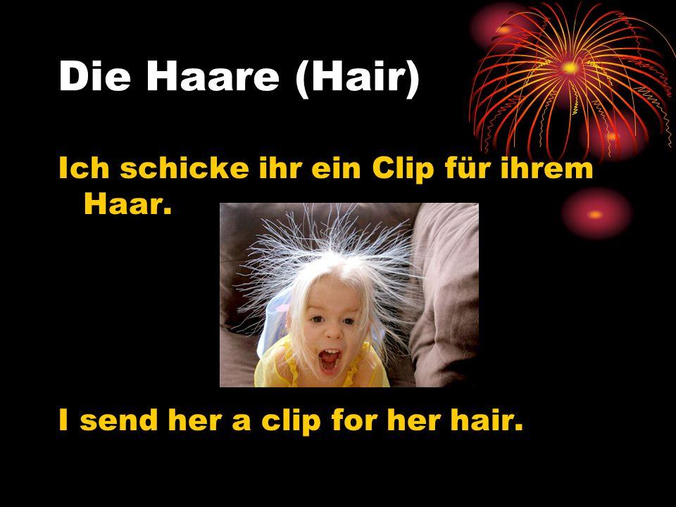 Die Haare (Hair) Ich schicke ihr ein Clip für ihrem Haar. I send her a clip for her hair.