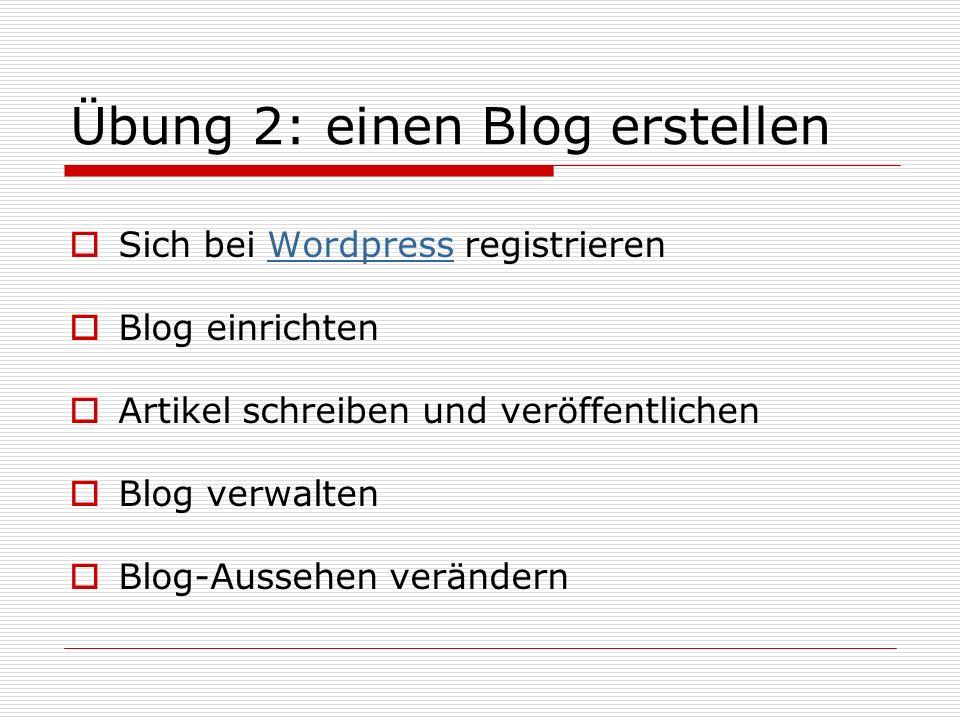 Übung 2: einen Blog erstellen Sich bei Wordpress registrierenWordpress Blog einrichten Artikel schreiben und veröffentlichen Blog verwalten Blog-Aussehen verändern