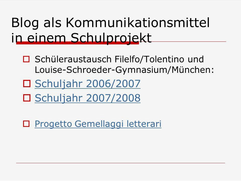 Schüleraustausch Filelfo/Tolentino und Louise-Schroeder-Gymnasium/München: Schuljahr 2006/2007 Schuljahr 2007/2008 Progetto Gemellaggi letterari Blog als Kommunikationsmittel in einem Schulprojekt